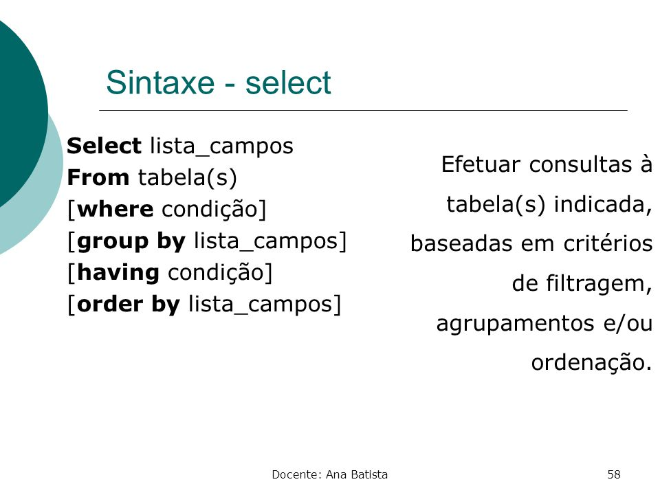 Sintaxe - select Select lista_campos From tabela(s) [where condição] [group by lista_campos] [having condição] [order by lista_campos]